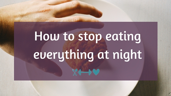 How to Stop Eating Everything at Night