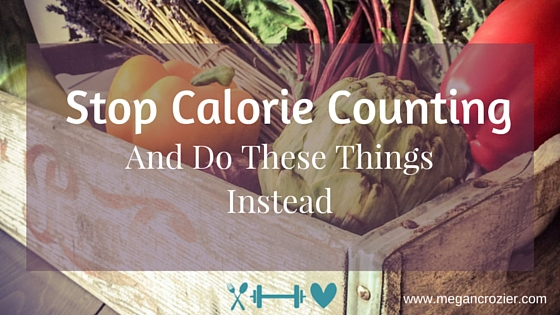 Stop Counting Calories and Do These Things Instead