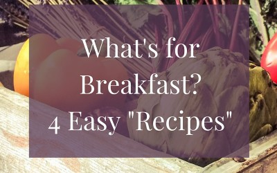 "What's for Breakfast? 4 Easy ""Recipes"" to Give You Energy"