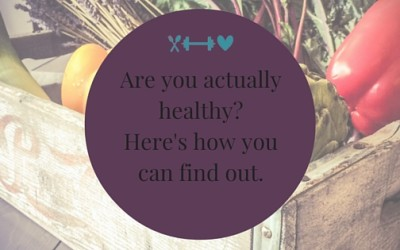 Are you actually healthy? Here's how you can find out.