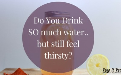 Do you drink SO much water… but still feel thirsty?