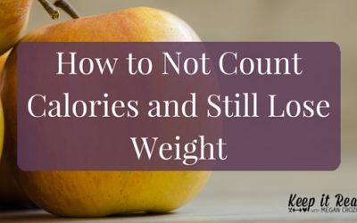How to Not Count Calories and Still Lose Weight