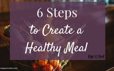 6 Steps to Create a Healthy Meal