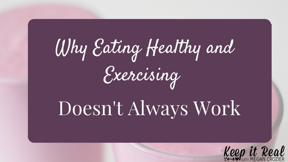 Why Eating Healthy and Exercising Doesn't Always Work