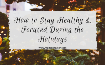 How To Stay Healthy and Focused During the Holidays