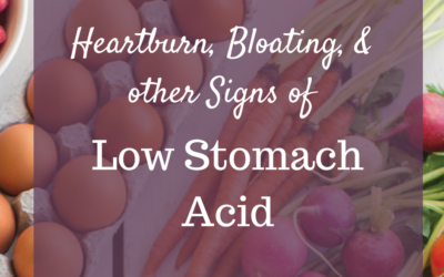 Heartburn, bloating, and other signs of LOW stomach acid