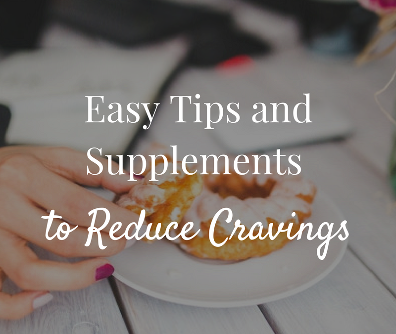 Easy Tips & Supplements to Reduce Cravings
