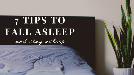 7 Tips to Fall Asleep and Stay Asleep