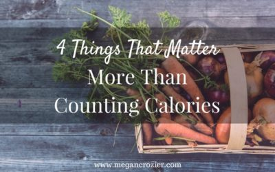 4 Things That Matter More Than Counting Calories