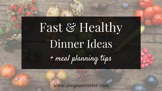 Fast & Healthy Dinner Ideas